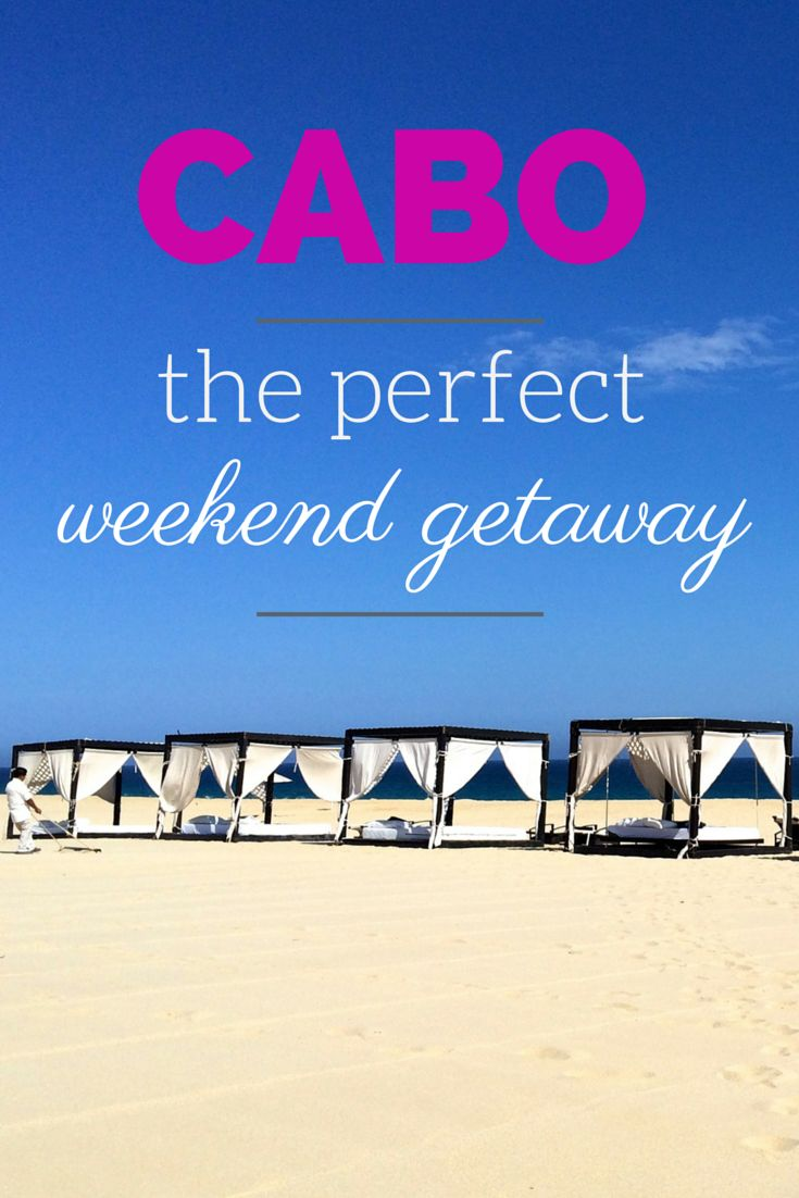 The perfect way to spend a long weekend in CABO, Mexico.