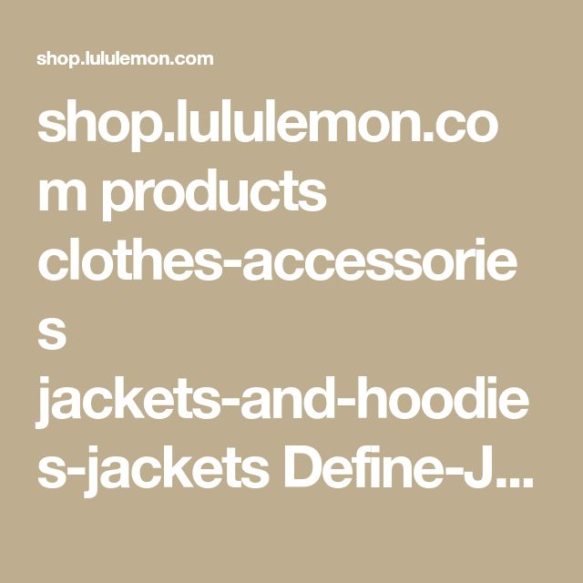 shop.lululemon.com products clothes-accessories jackets-and-hoodies-jackets Define-Jacket?cc=0002&skuId=3580423&catId=jackets-and-hoodies-jackets&PID=2178999&CID=cj