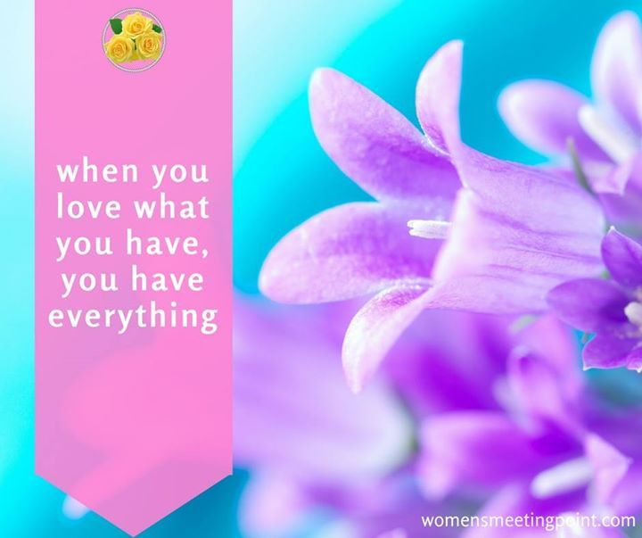 when you love what you have you have everything - http://ift.tt/1HQJd81