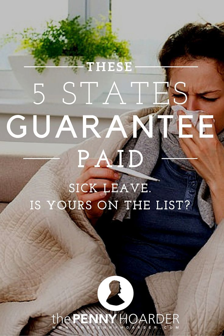 Instead of choosing between going to work sick or not getting paid, employees in these states get paid sick leave -- which, as some point out, also benefits the rest of us. - The Penny Hoarder http://www.thepennyhoarder.com/vermont-paid-sick-leave/