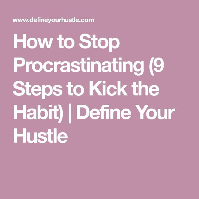 How to Stop Procrastinating (9 Steps to Kick the Habit) | Define Your Hustle