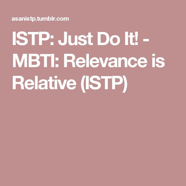 ISTP: Just Do It! - MBTI: Relevance is Relative (ISTP)