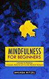 Free Kindle Book -   Mindfulness for Beginners: A Guide to Finding a Calmer, Sweeter Life in the Present Moment (Mindfulness, Meditation, Mindfulness for Beginners, Anxiety Relief, Stress Relief, Happiness, Zen)