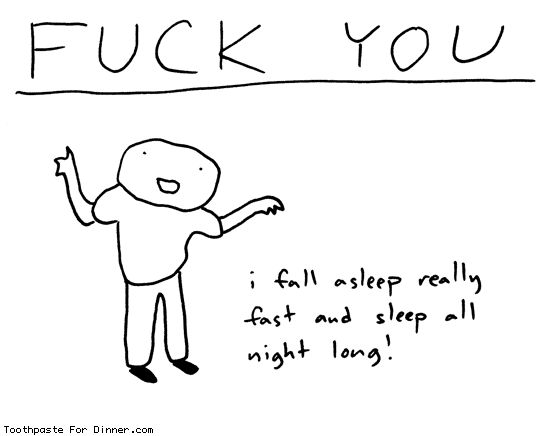 Comic by Toothpaste For Dinner: fuck you sleeping guy    (Yeah, I am the person who typically falls asleep fast and stays asleep all night. I'm sorry, friends who aren't able to do this. I seem to have a lot of you.)
