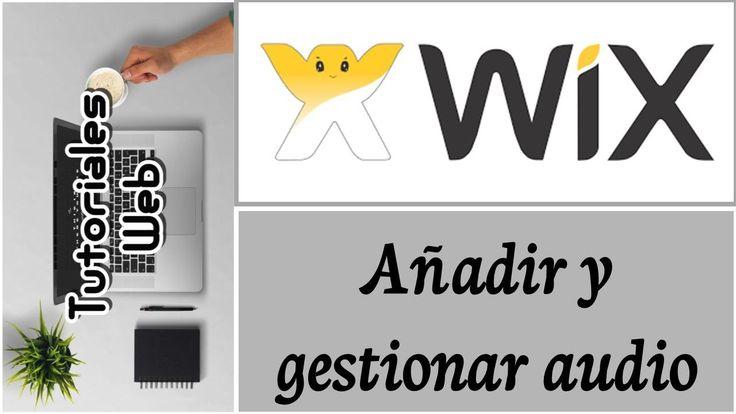Wix 2017 - Añadir y gestionar audio (español) https://youtu.be/vCq9CXl0vLI