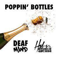 Poppin' Bottles - DeafMind x HAL-V & SpaceCase *FREE DL* by HAL-V & SpaceCase on SoundCloud