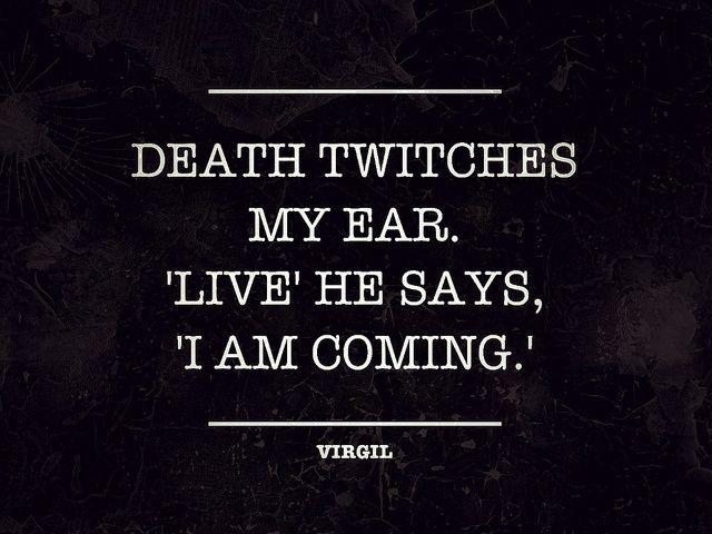 ゝ。Death twitches my ear. 'Live' he says, 'I am coming.'