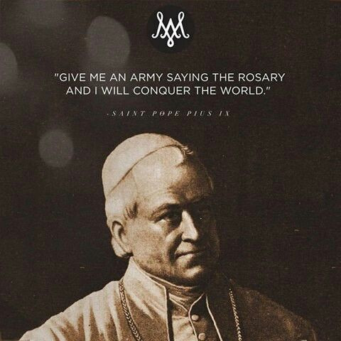 """Give me an army saying the Rosary and I will conquer the world."" ~St. Pope Pius IX"