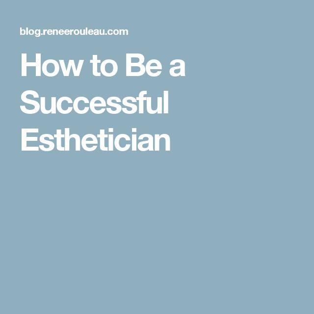 How to Be a Successful Esthetician