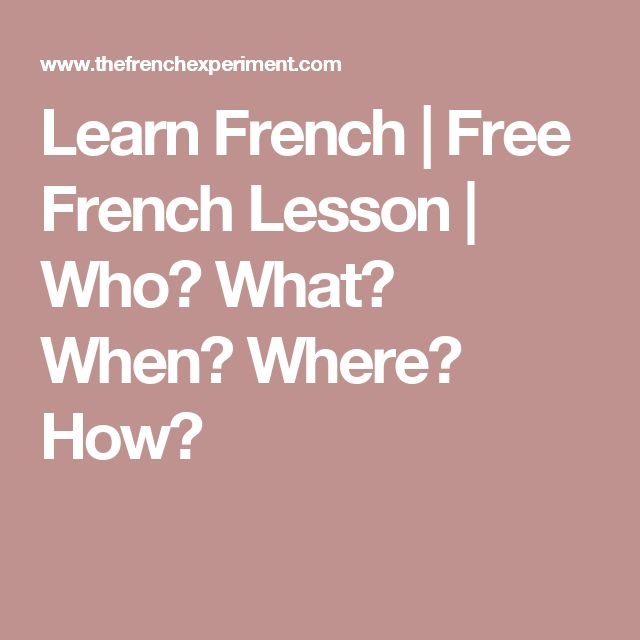 Learn French | Free French Lesson | Who? What? When? Where? How?