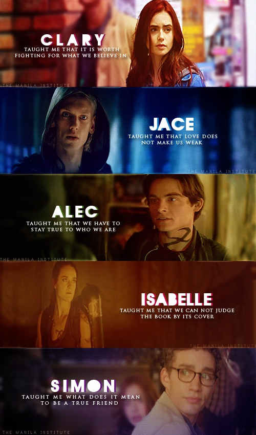 Mortal Instruments taught me life can be wonderful just embrace the bad to get the good♥♥♥