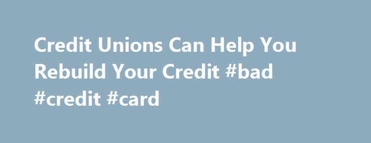 Credit Unions Can Help You Rebuild Your Credit #bad #credit #card http://credit.remmont.com/credit-unions-can-help-you-rebuild-your-credit-bad-credit-card/  #credit cards for rebuilding credit # Credit Unions Help Rebuild Your Credit, Establish New Credit Credit Unions Can Help Rebuild Read More...The post Credit Unions Can Help You Rebuild Your Credit #bad #credit #card appeared first on Credit.
