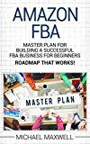 Free Kindle Book -   Amazon FBA: Master Plan For Building a Successful FBA Business for Beginners (ROAD MAP THAT WORKS!)