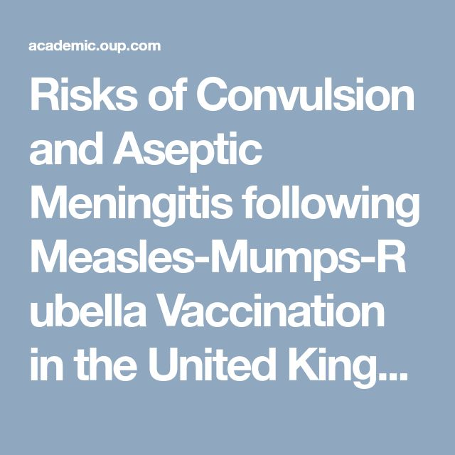 Risks of Convulsion and Aseptic Meningitis following Measles-Mumps-Rubella Vaccination in the United Kingdom | American Journal of Epidemiology | Oxford Academic