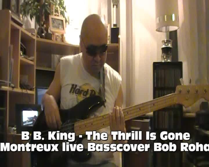 B B. King - The Thrill Is Gone Montreux live Basscover Bob Roha