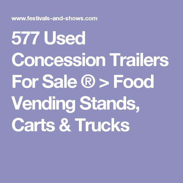 577 Used Concession Trailers For Sale ® > Food Vending Stands, Carts & Trucks