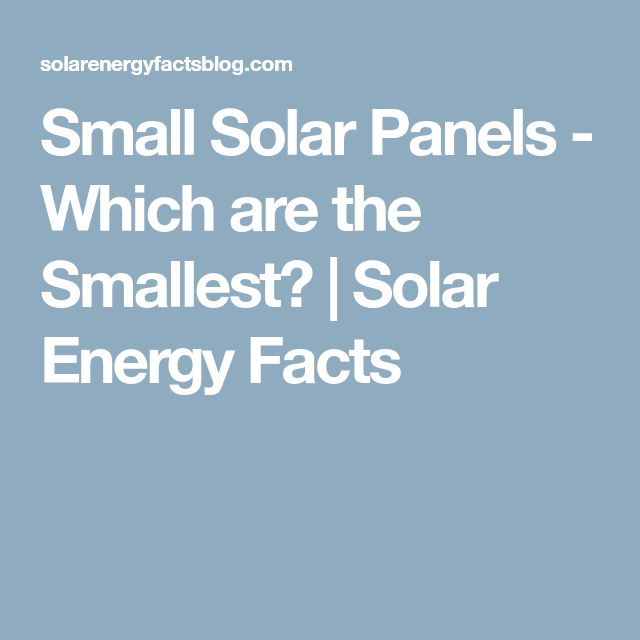 Small Solar Panels - Which are the Smallest? | Solar Energy Facts