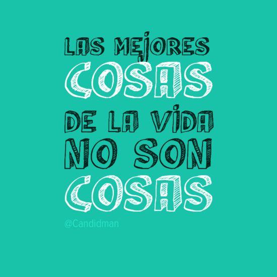 """""""Las mejores #Cosas de la #Vida, no son #Cosas"""". #Citas #Frases @Candidman"""