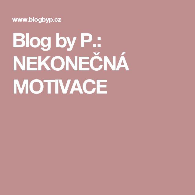 Blog by P.: NEKONEČNÁ MOTIVACE