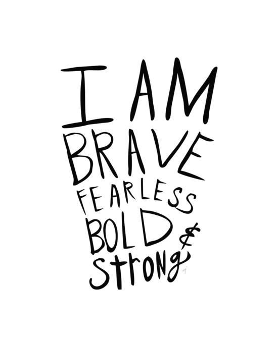 I am brave, fearless, bold and strong motivational poster word art print black white inspirational quote motivationmonday quote of the day motivated type swiss wisdom happy fitspo inspirational quote