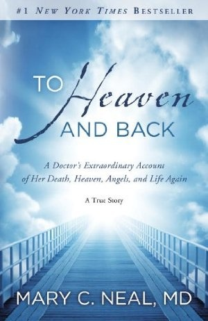 Mary C. Neal MD,To Heaven and Back: A Doctor's Extraordinary account of Her Death,Heaven,Angels,and Life Again: A True Story