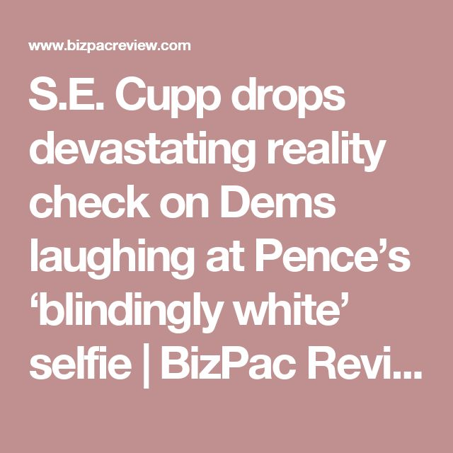 S.E. Cupp drops devastating reality check on Dems laughing at Pence's 'blindingly white' selfie | BizPac Review