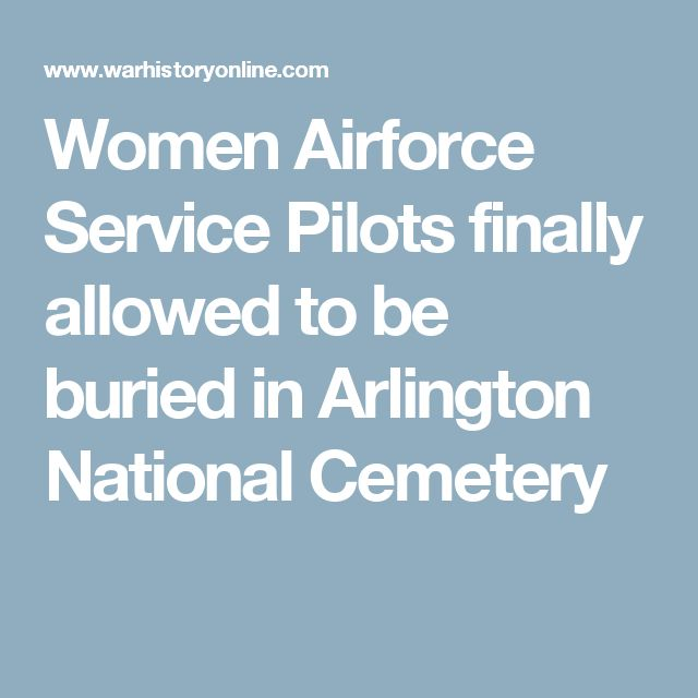 Women Airforce Service Pilots finally allowed to be buried in Arlington National Cemetery