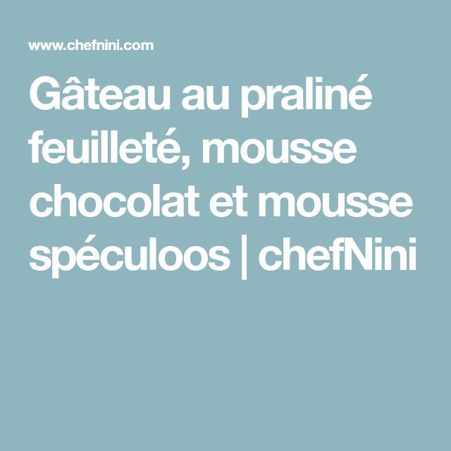 Gâteau au praliné feuilleté, mousse chocolat et mousse spéculoos | chefNini