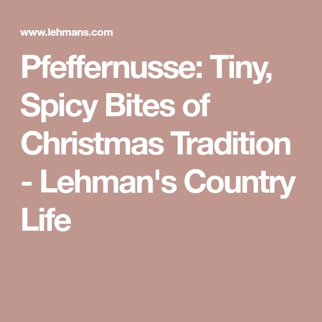 Pfeffernusse: Tiny, Spicy Bites of Christmas Tradition - Lehman's Country Life