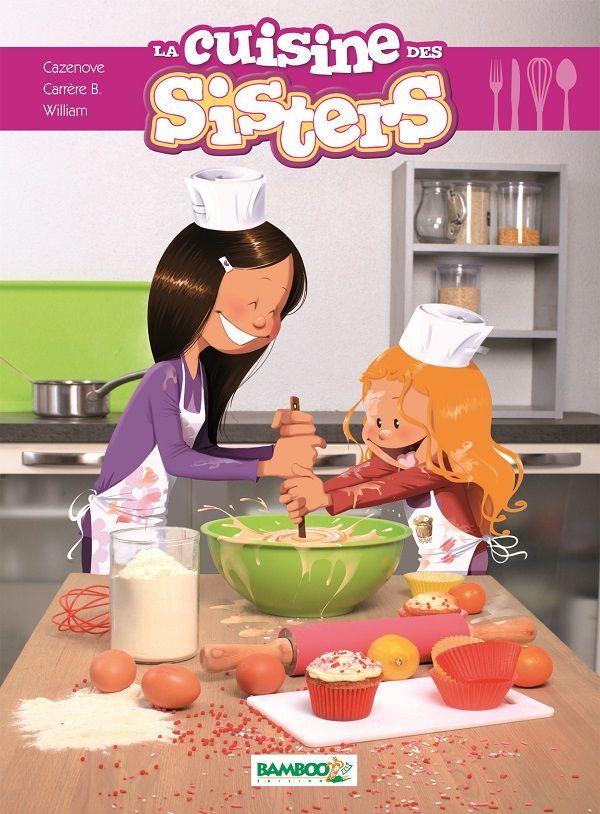 La cuisine des Sisters Recettes et photos de Brigitte Carrère, texte de Christophe Cazenove, illustré par William Bamboo