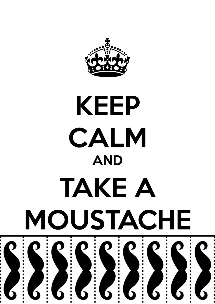 Keep Calm And Take A Moustache by iLyLh7 on DeviantArt