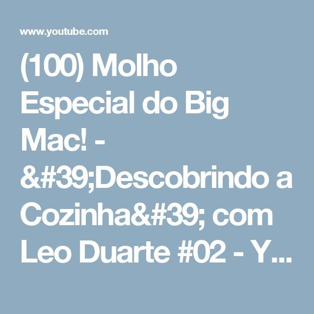 (100) Molho Especial do Big Mac! - 'Descobrindo a Cozinha' com Leo Duarte #02 - YouTube