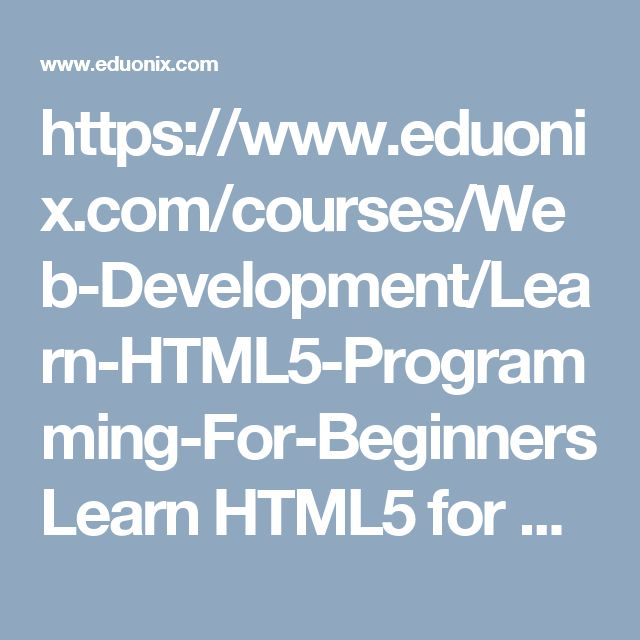 https://www.eduonix.com/courses/Web-Development/Learn-HTML5-Programming-For-Beginners   Learn HTML5 for building amazing websites, along with #CSS, HTML tags & even Geolocation in this #HTML5 #Programming course.