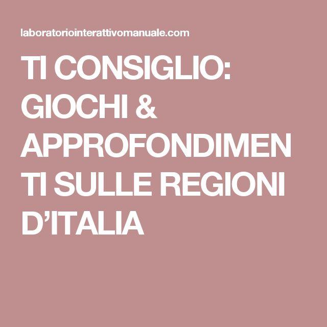 TI CONSIGLIO: GIOCHI & APPROFONDIMENTI SULLE REGIONI D'ITALIA