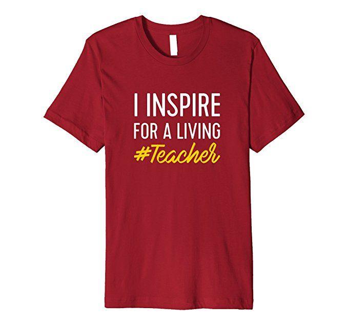 I Inspire for a Living #Teacher Premium T-Shirt | Great gift for inspiring teachers and college professors.