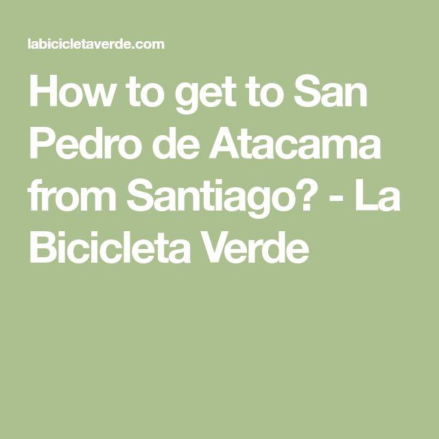 How to get to San Pedro de Atacama from Santiago? - La Bicicleta Verde