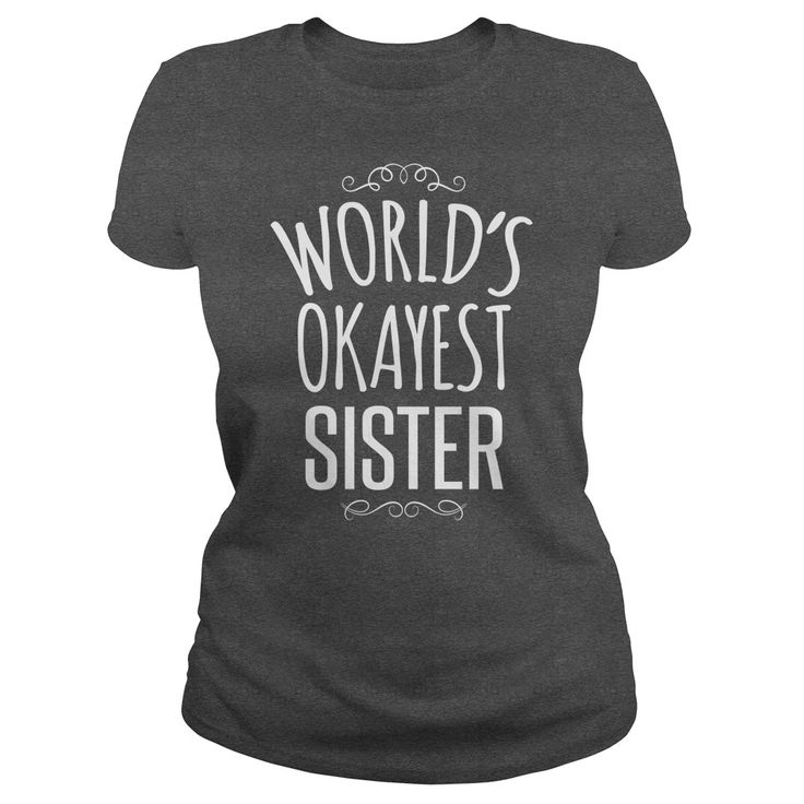 World's Okayest Sister. Funny Sayings, Quotes, T-Shirts, Hoodies, Adult Humour Tees, Hats, Clothes, Coffee Cup Mugs, Gifts.