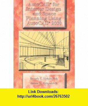 AutoCAD for Interior Design and Space Planning Using AutoCAD 2000 (9780130871572) Beverly L. Kirkpatrick, James M. Kirkpatrick , ISBN-10: 0130871575  , ISBN-13: 978-0130871572 ,  , tutorials , pdf , ebook , torrent , downloads , rapidshare , filesonic , hotfile , megaupload , fileserve