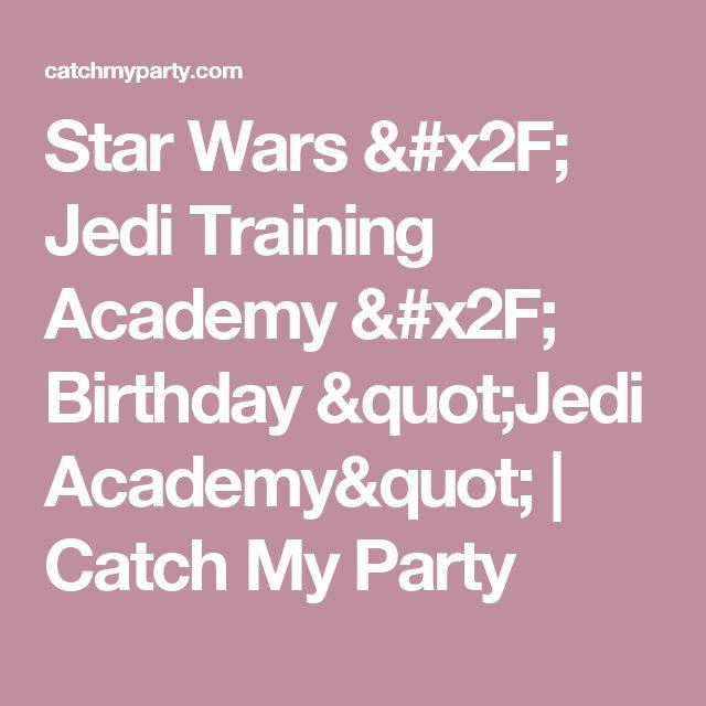 """Star Wars / Jedi Training Academy / Birthday """"Jedi Academy""""   Catch My Party"""
