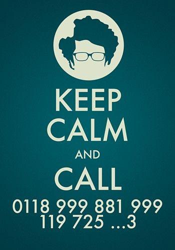 "Keep Calm & Call 0118 999 881 999 119 725...3! (Love ""The IT Crowd"")"