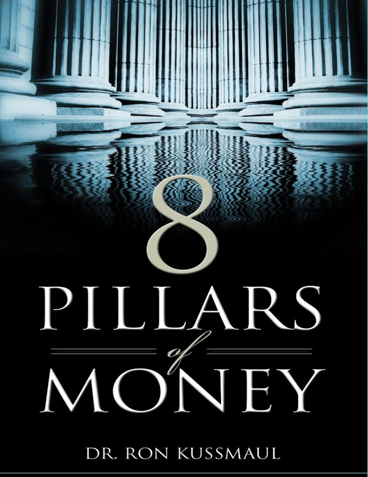 8 Pillars of Money book, written by my husband Dr. Ron Kussmaul.  Some topics covered are-- Momentum, Movement, Management, Misunderstanding, Maximizing & Multiplication of Money.   Order your copy today- http://www.kussmaulministries.org/store/store
