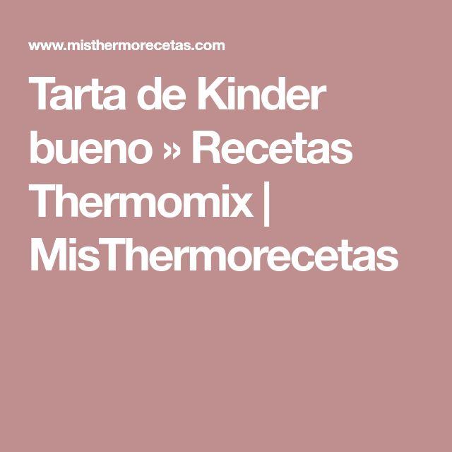Tarta de Kinder bueno » Recetas Thermomix | MisThermorecetas