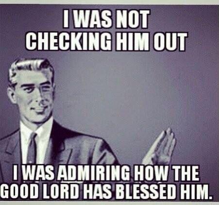 I am definitely saying this the next time I see a nice looking guy hahahahahaha