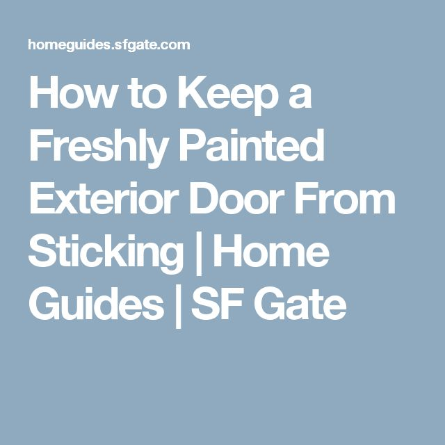 How to Keep a Freshly Painted Exterior Door From Sticking | Home Guides | SF Gate