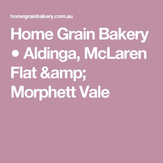 Home Grain Bakery ● Aldinga, McLaren Flat & Morphett Vale