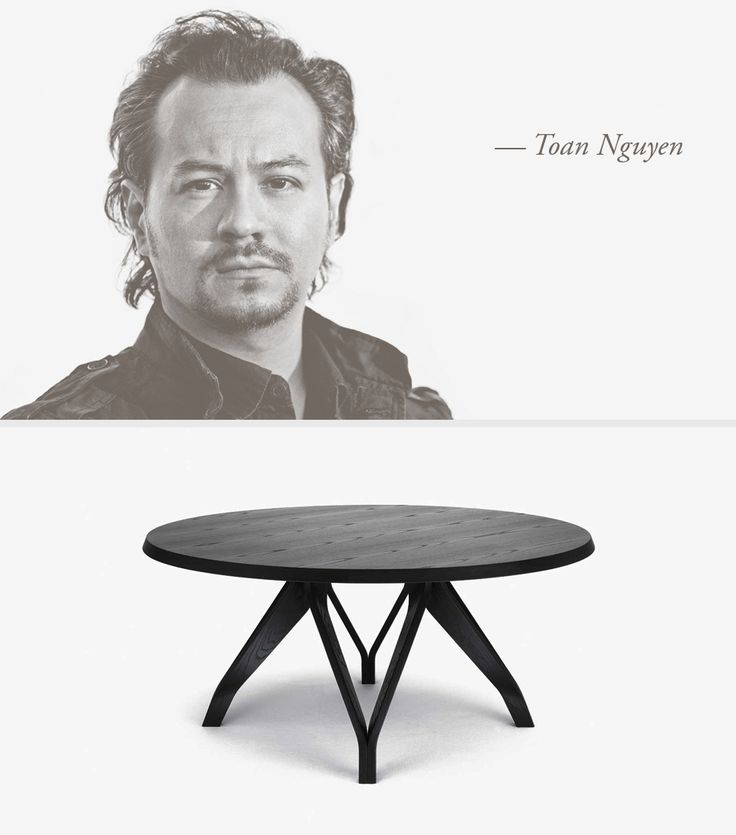 LEMA | TOAN NGUYEN Toan Nguyen was born in Paris in 1969 and graduated in Industrial Design at ENSCI-Les Ateliers in Paris, in 1995. After working in several design studios he founded toannguyenstudio in 2008, based in Milan.