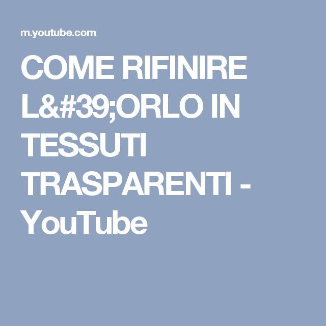 COME RIFINIRE L'ORLO IN TESSUTI TRASPARENTI - YouTube