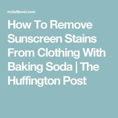 How To Remove Sunscreen Stains From Clothing With Baking Soda   The Huffington Post