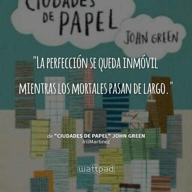 """Estoy leyendo """" """"Ciudades de papel"""" John Green """" en #Wattpad. #Frase"""