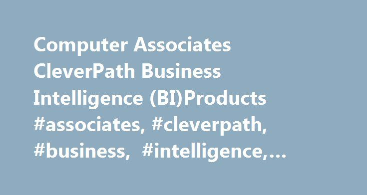 Computer Associates CleverPath Business Intelligence (BI)Products #associates, #cleverpath, #business, #intelligence, #biproducts http://san-jose.nef2.com/computer-associates-cleverpath-business-intelligence-biproducts-associates-cleverpath-business-intelligence-biproducts/  # Computer Associates CleverPath Business Intelligence (BI)Products Summary Computer Associates' CleverPath business intelligence products include technologies formerly associated with EUREKA:Suite, DecisionBase, and…
